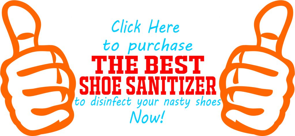 CALL TO ACTION TO DISINFECT YOUR NASTY SHOES